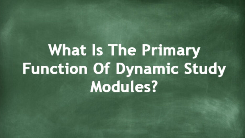 what is the primary function of dynamic study modules?